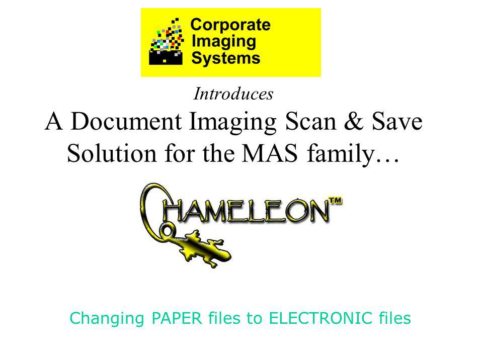 Introduces A Document Imaging Scan & Save Solution for the MAS family… Changing PAPER files to ELECTRONIC files