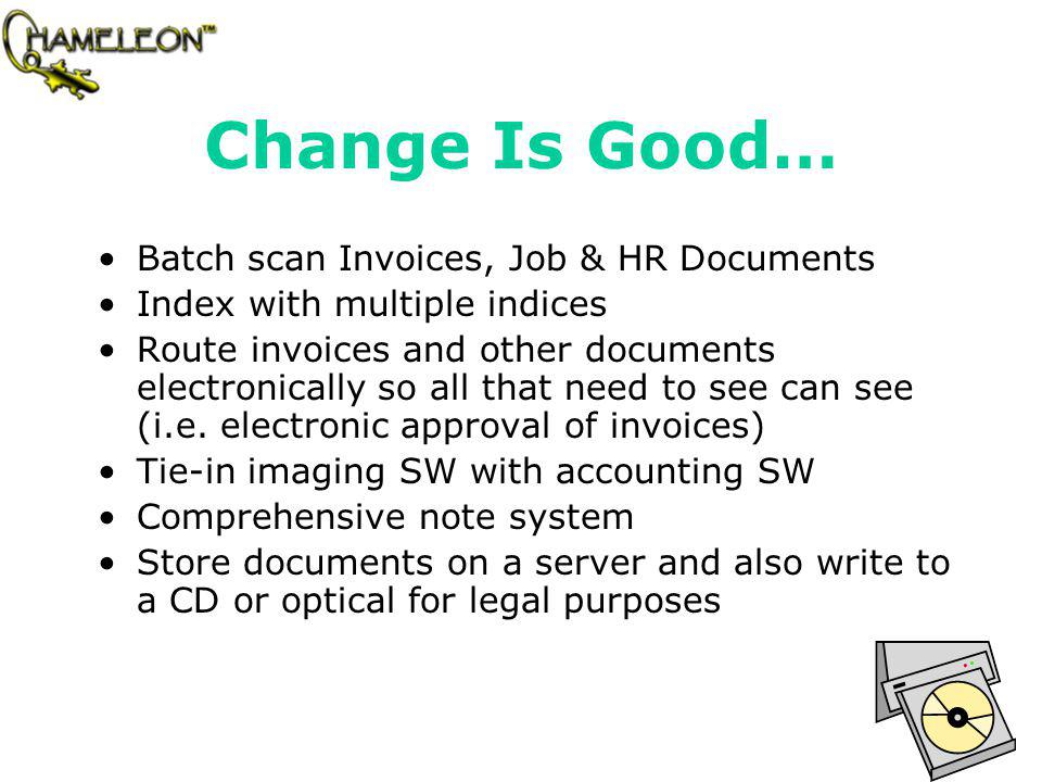 Change Is Good… Batch scan Invoices, Job & HR Documents Index with multiple indices Route invoices and other documents electronically so all that need to see can see (i.e.