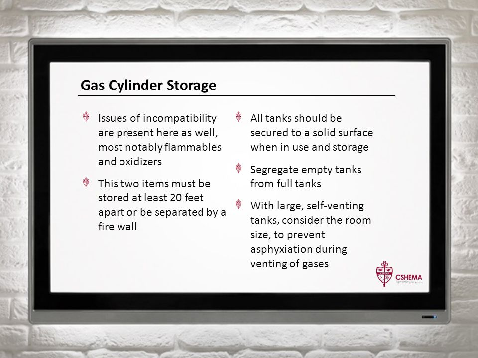 Gas Cylinder Storage Issues of incompatibility are present here as well, most notably flammables and oxidizers This two items must be stored at least 20 feet apart or be separated by a fire wall All tanks should be secured to a solid surface when in use and storage Segregate empty tanks from full tanks With large, self-venting tanks, consider the room size, to prevent asphyxiation during venting of gases