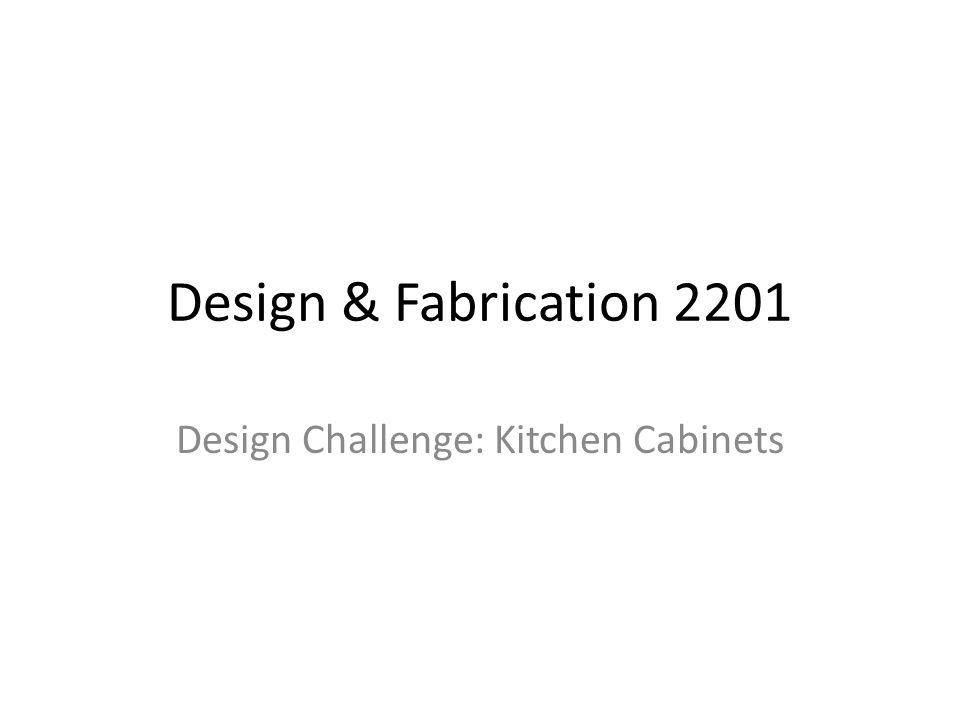 Design & Fabrication 2201 Design Challenge: Kitchen Cabinets