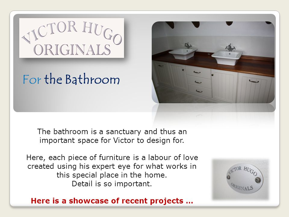 For the Bathroom The bathroom is a sanctuary and thus an important space for Victor to design for.