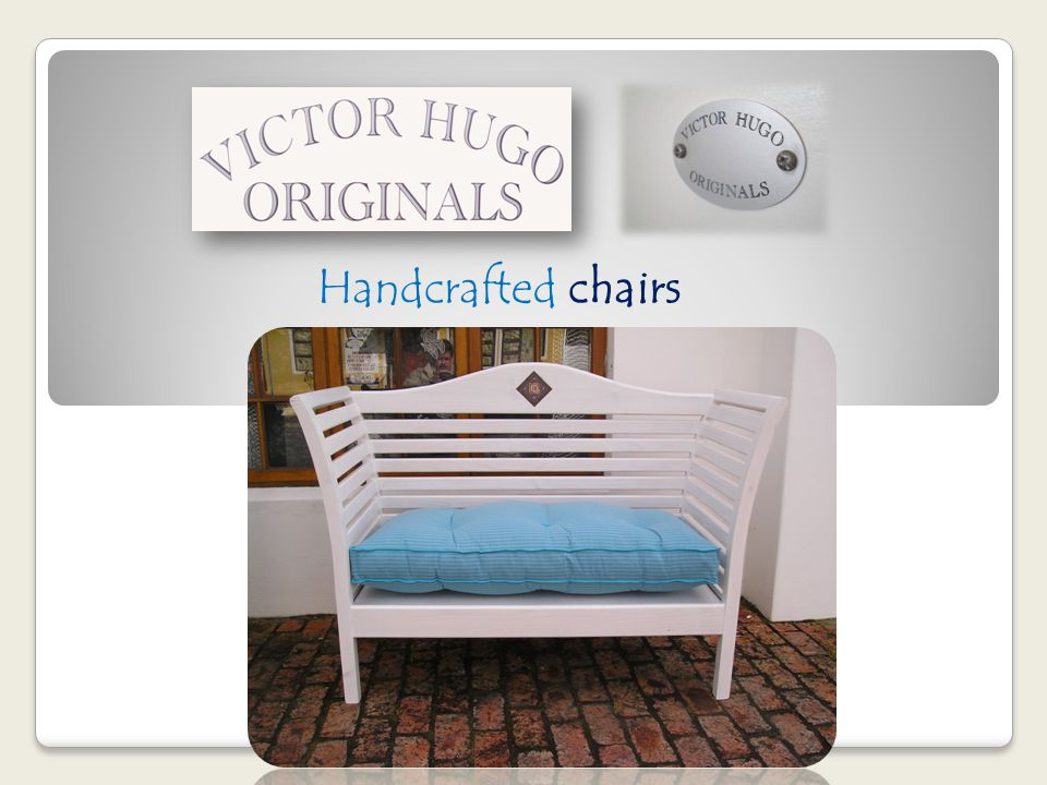 Handcrafted chairs