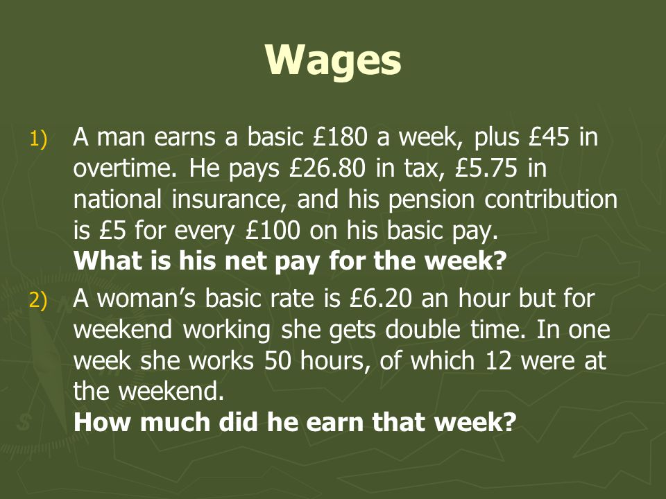 Wages 1) 1) A man earns a basic £180 a week, plus £45 in overtime.