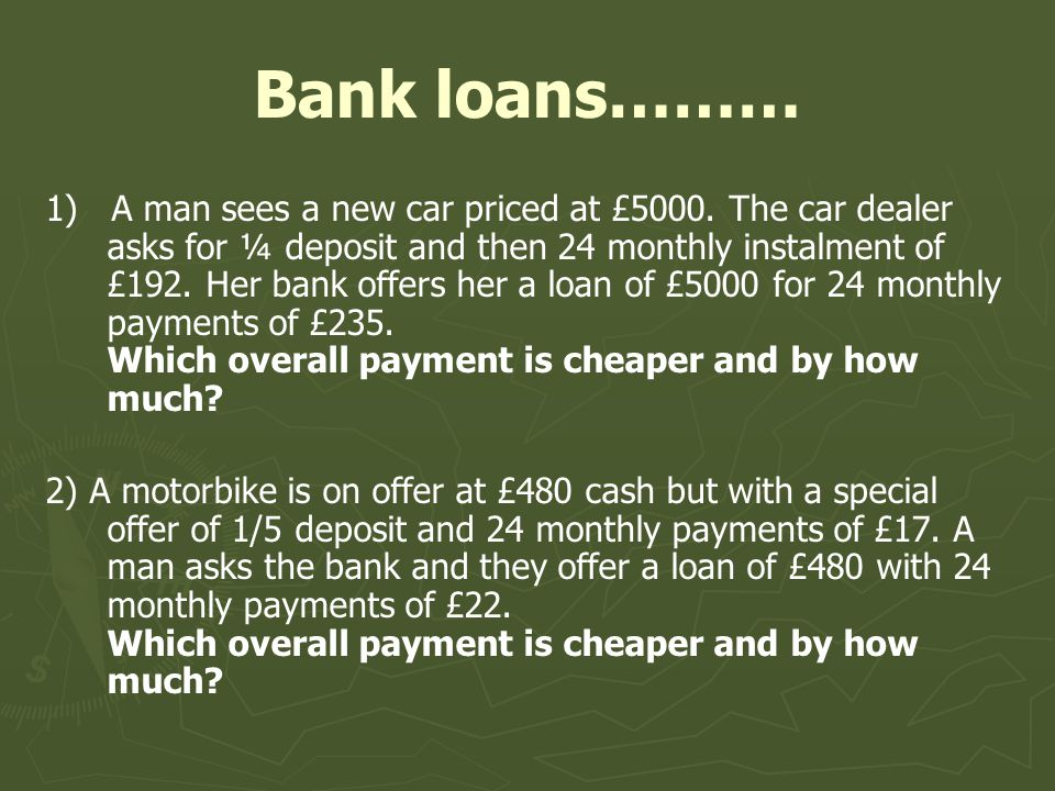 Bank loans……… 1) A man sees a new car priced at £5000.