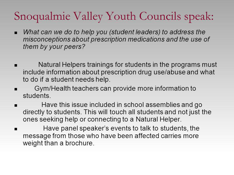 Snoqualmie Valley Youth Councils speak: What can we do to help you (student leaders) to address the misconceptions about prescription medications and the use of them by your peers.