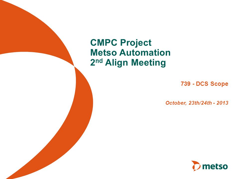 CMPC Project Metso Automation 2 nd Align Meeting 739 - DCS Scope October, 23th/24th - 2013