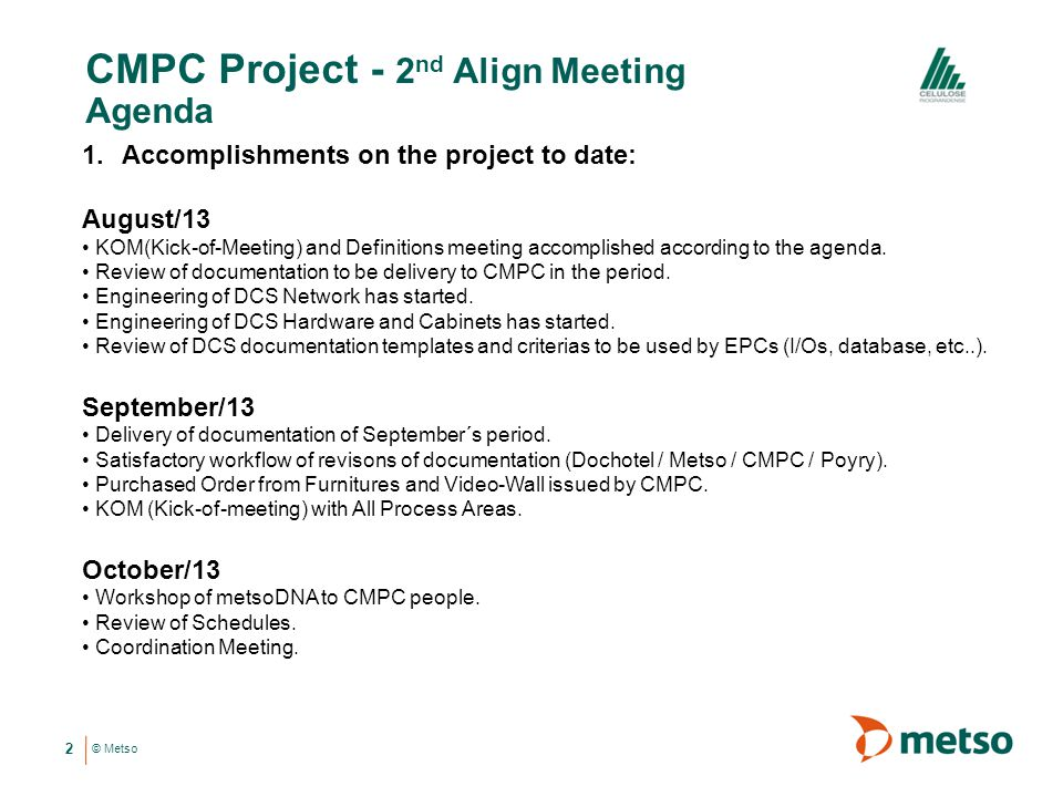 © Metso CMPC Project - 2 nd Align Meeting Agenda 2 1.Accomplishments on the project to date: August/13 KOM(Kick-of-Meeting) and Definitions meeting accomplished according to the agenda.