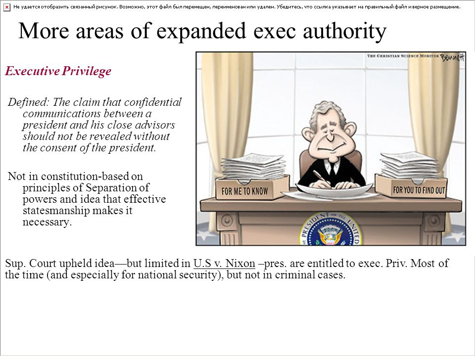 More areas of expanded exec authority Executive Privilege Defined: The claim that confidential communications between a president and his close advisors should not be revealed without the consent of the president.