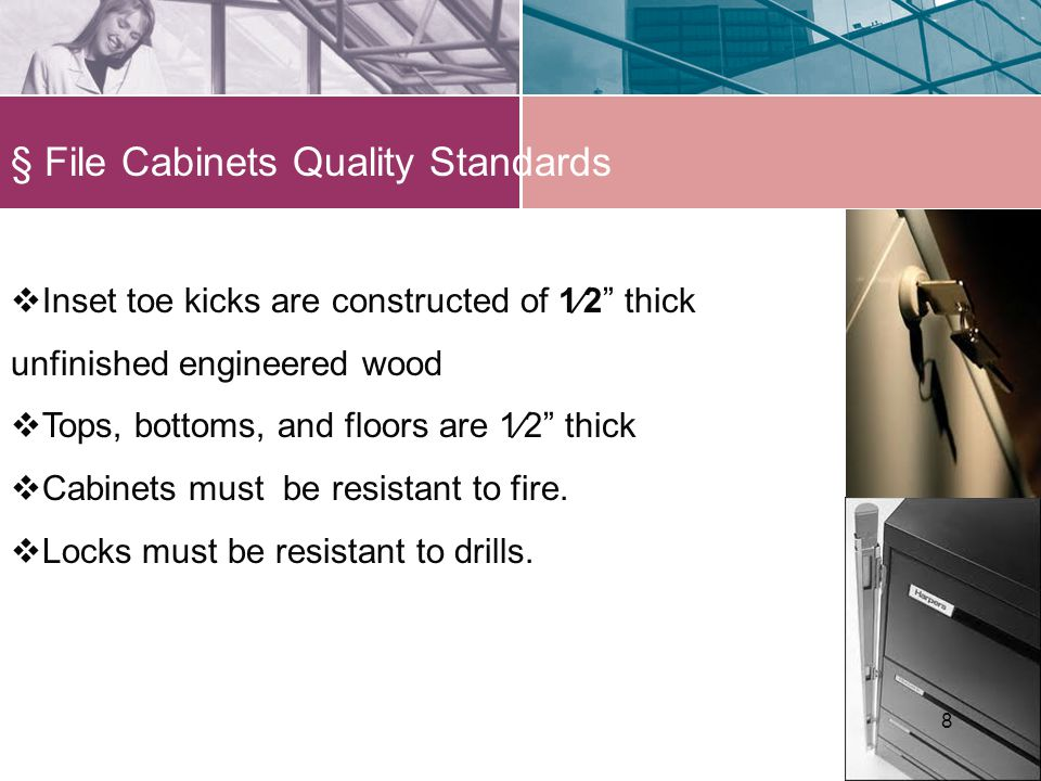 § File Cabinets Quality Standards 88 Inset toe kicks are constructed of 12 thick unfinished engineered wood Tops, bottoms, and floors are 12 thick Cabinets must be resistant to fire.