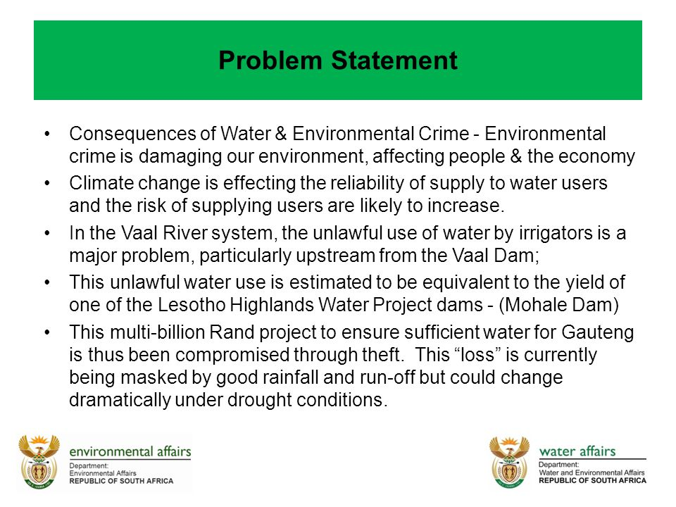 Problem Statement Consequences of Water & Environmental Crime - Environmental crime is damaging our environment, affecting people & the economy Climate change is effecting the reliability of supply to water users and the risk of supplying users are likely to increase.