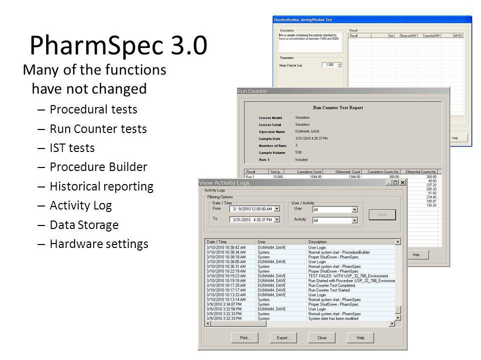 PharmSpec 3.0 Many of the functions have not changed – Procedural tests – Run Counter tests – IST tests – Procedure Builder – Historical reporting – Activity Log – Data Storage – Hardware settings