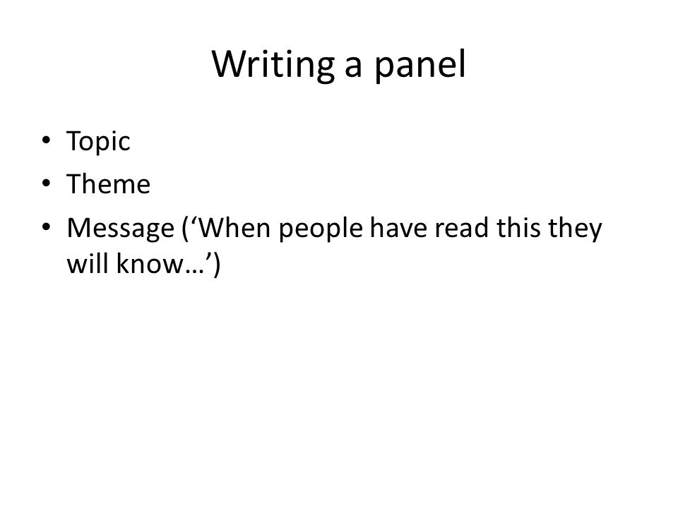 Writing a panel Topic Theme Message (When people have read this they will know…)