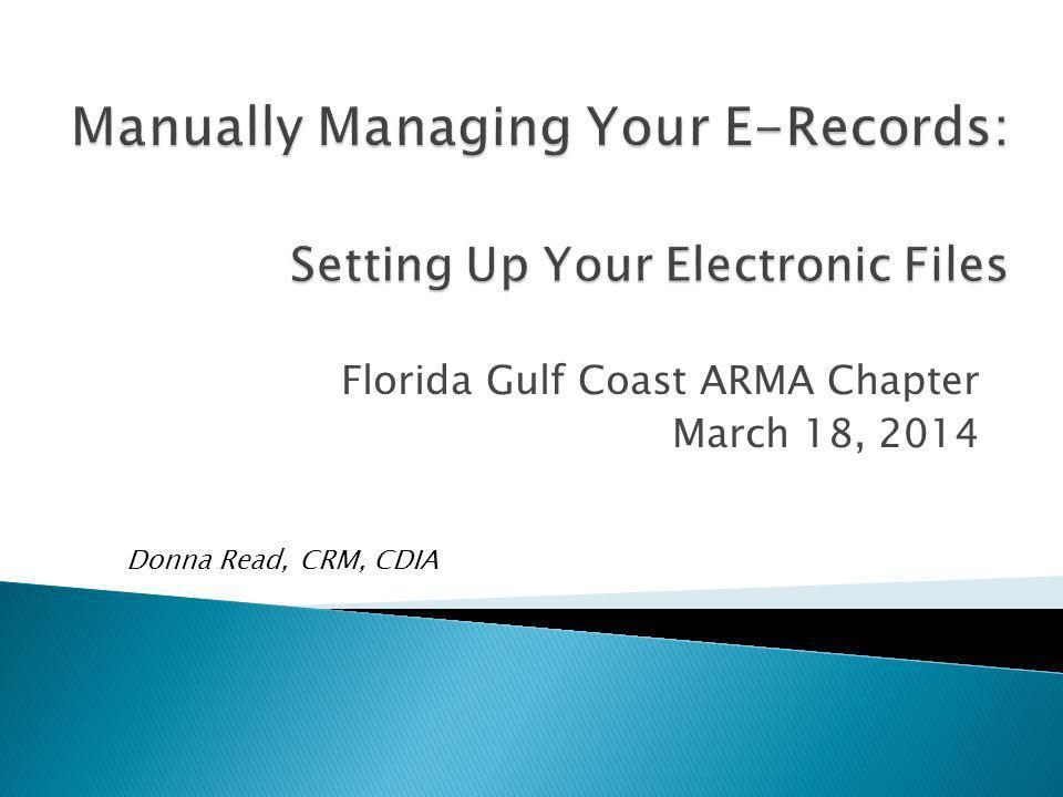 Florida Gulf Coast ARMA Chapter March 18, 2014 Donna Read, CRM, CDIA