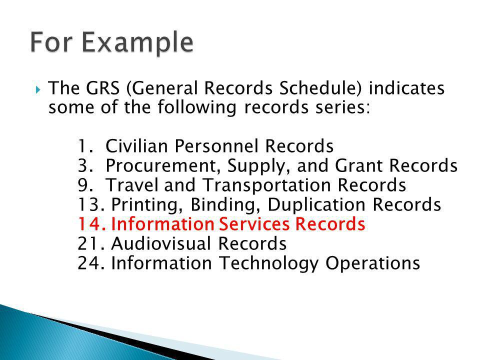 The GRS (General Records Schedule) indicates some of the following records series: 1.