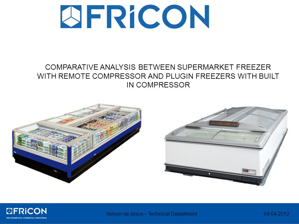 04-04-2012 COMPARATIVE ANALYSIS BETWEEN SUPERMARKET FREEZER WITH REMOTE COMPRESSOR AND PLUGIN FREEZERS WITH BUILT IN COMPRESSOR Nelson de Jesus – Technical Department
