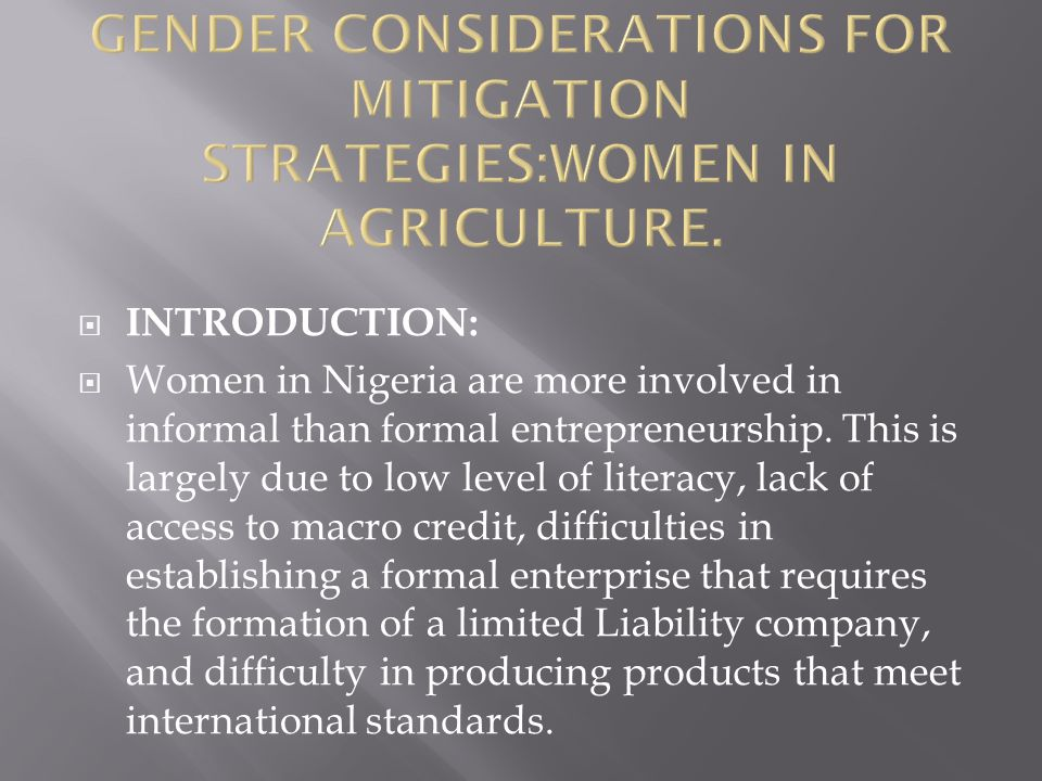 INTRODUCTION: Women in Nigeria are more involved in informal than formal entrepreneurship.