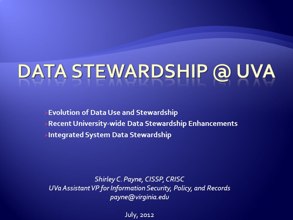Evolution of Data Use and Stewardship Recent University-wide Data Stewardship Enhancements Integrated System Data Stewardship Shirley C.