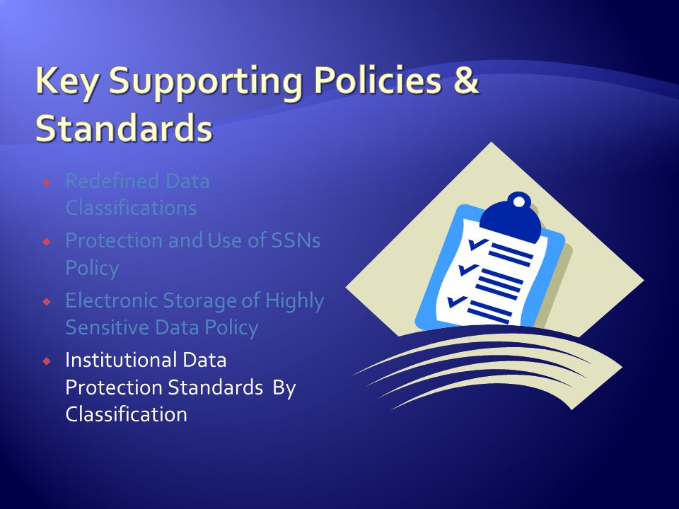 Redefined Data Classifications Protection and Use of SSNs Policy Electronic Storage of Highly Sensitive Data Policy Institutional Data Protection Standards By Classification