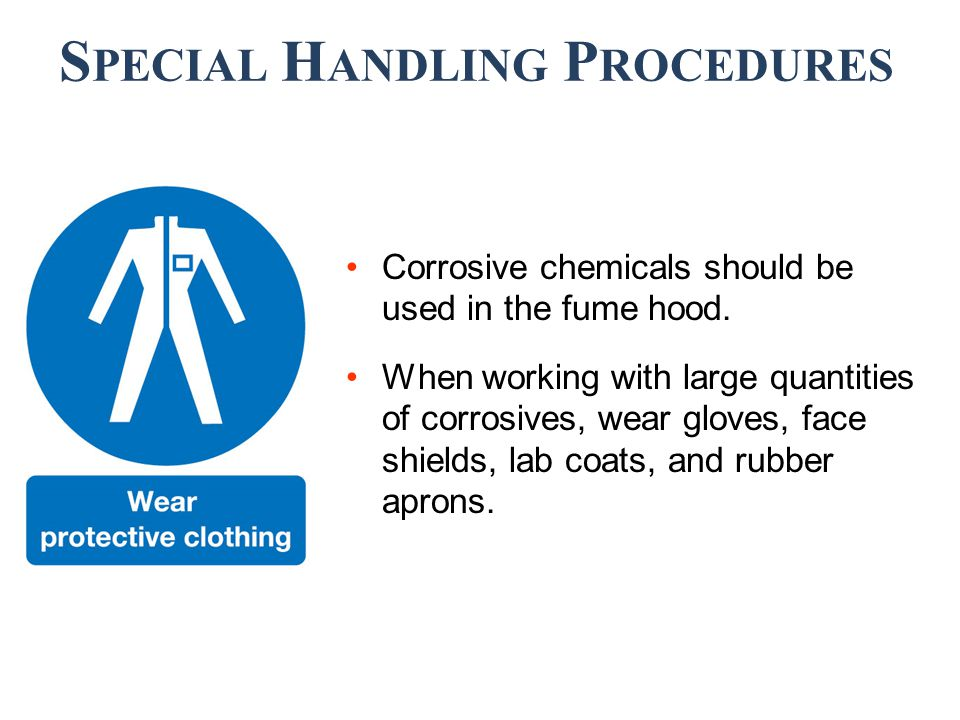 Corrosive chemicals should be used in the fume hood.