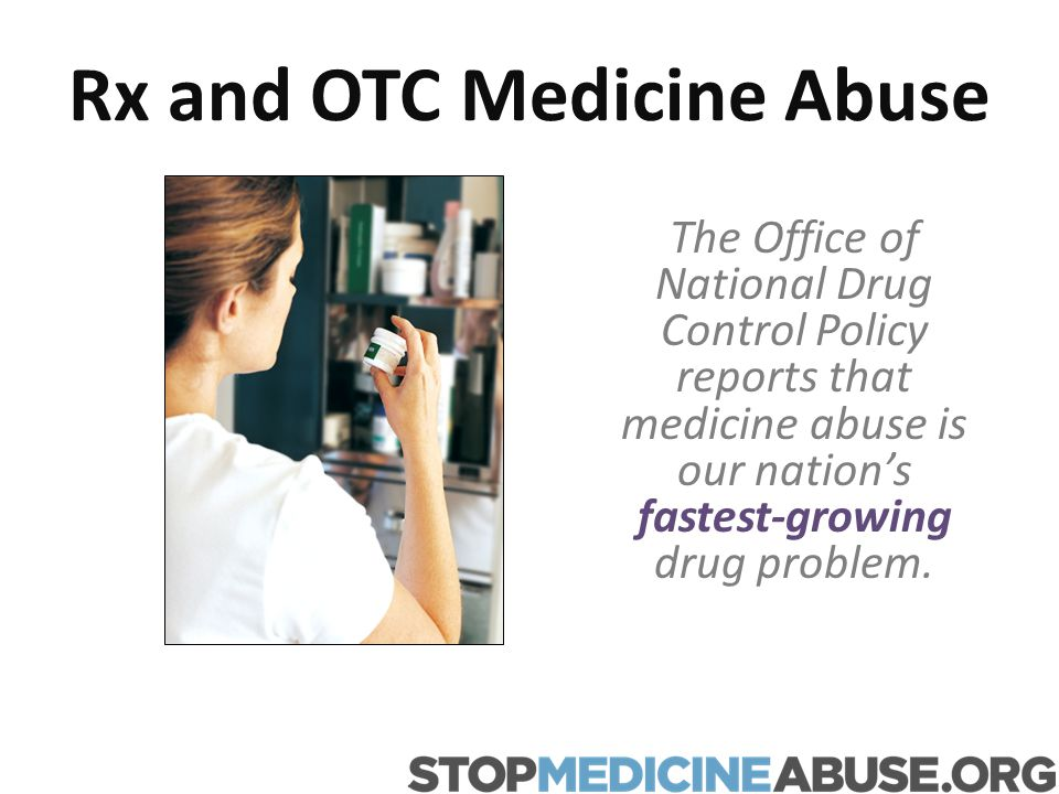 Rx and OTC Medicine Abuse The Office of National Drug Control Policy reports that medicine abuse is our nations fastest-growing drug problem.