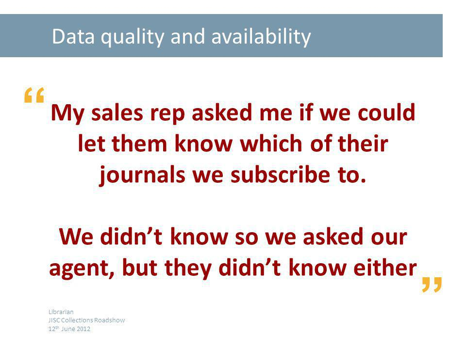 Data quality and availability My sales rep asked me if we could let them know which of their journals we subscribe to.
