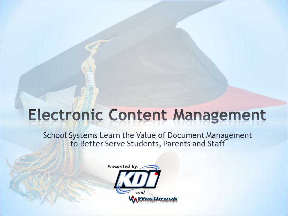 School Systems Learn the Value of Document Management to Better Serve Students, Parents and Staff and Presented By: