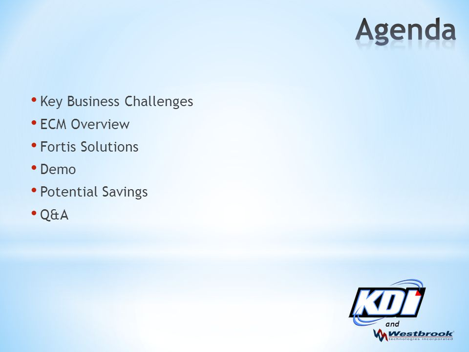 and Key Business Challenges ECM Overview Fortis Solutions Demo Potential Savings Q&A
