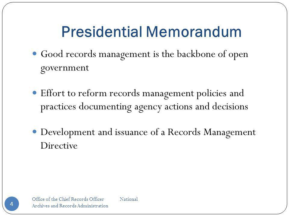 Good records management is the backbone of open government Effort to reform records management policies and practices documenting agency actions and decisions Development and issuance of a Records Management Directive Office of the Chief Records Officer National Archives and Records Administration 4
