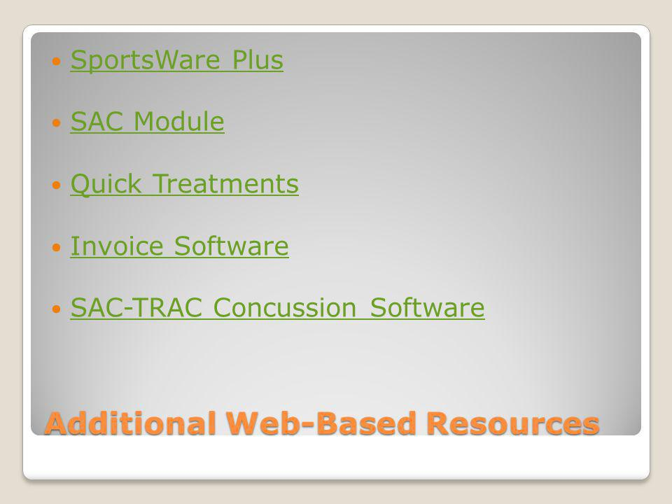 Additional Web-Based Resources SportsWare Plus SAC Module Quick Treatments Invoice Software SAC-TRAC Concussion Software