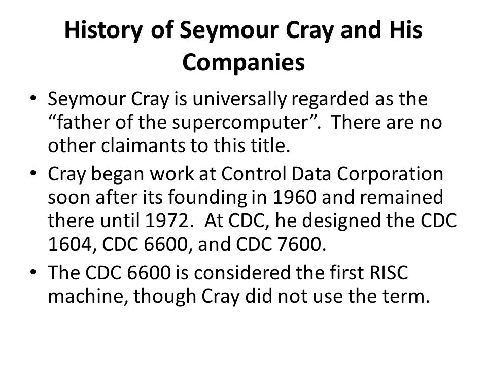 History of Seymour Cray and His Companies Seymour Cray is universally regarded as the father of the supercomputer.
