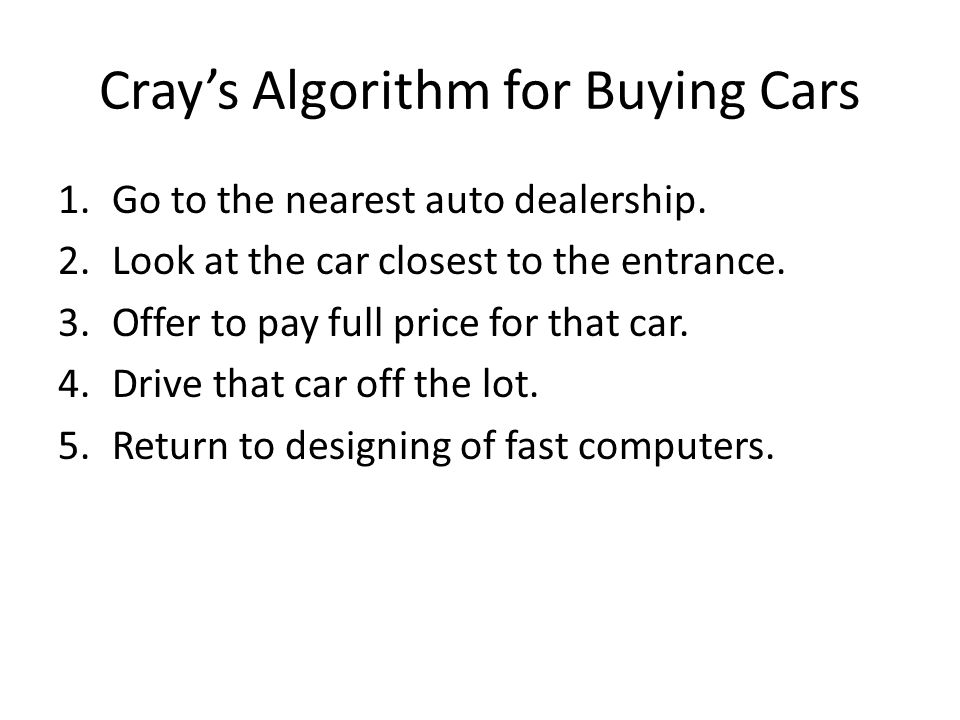 Crays Algorithm for Buying Cars 1.Go to the nearest auto dealership.