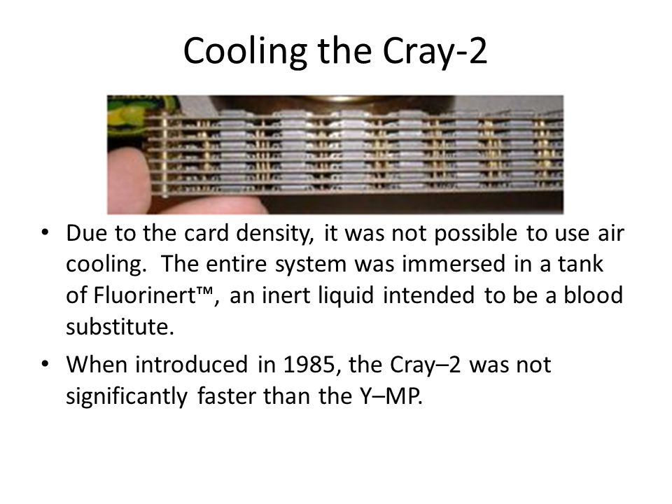 Cooling the Cray-2 Due to the card density, it was not possible to use air cooling.