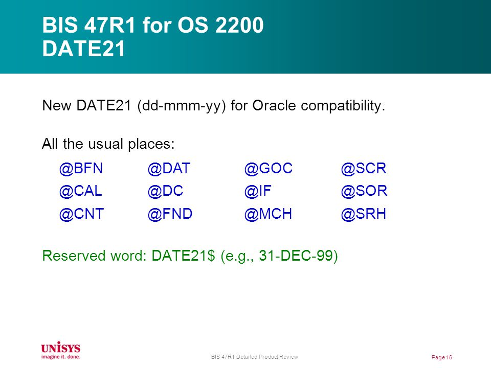BIS 47R1 for OS 2200 DATE21 New DATE21 (dd-mmm-yy) for Oracle compatibility.