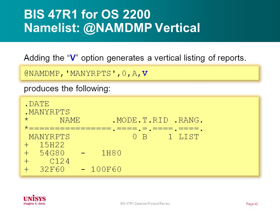 BIS 47R1 for OS 2200 Namelist: @NAMDMP Vertical Adding the V option generates a vertical listing of reports.
