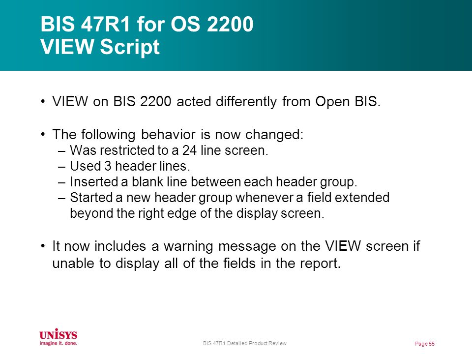 BIS 47R1 for OS 2200 VIEW Script VIEW on BIS 2200 acted differently from Open BIS.