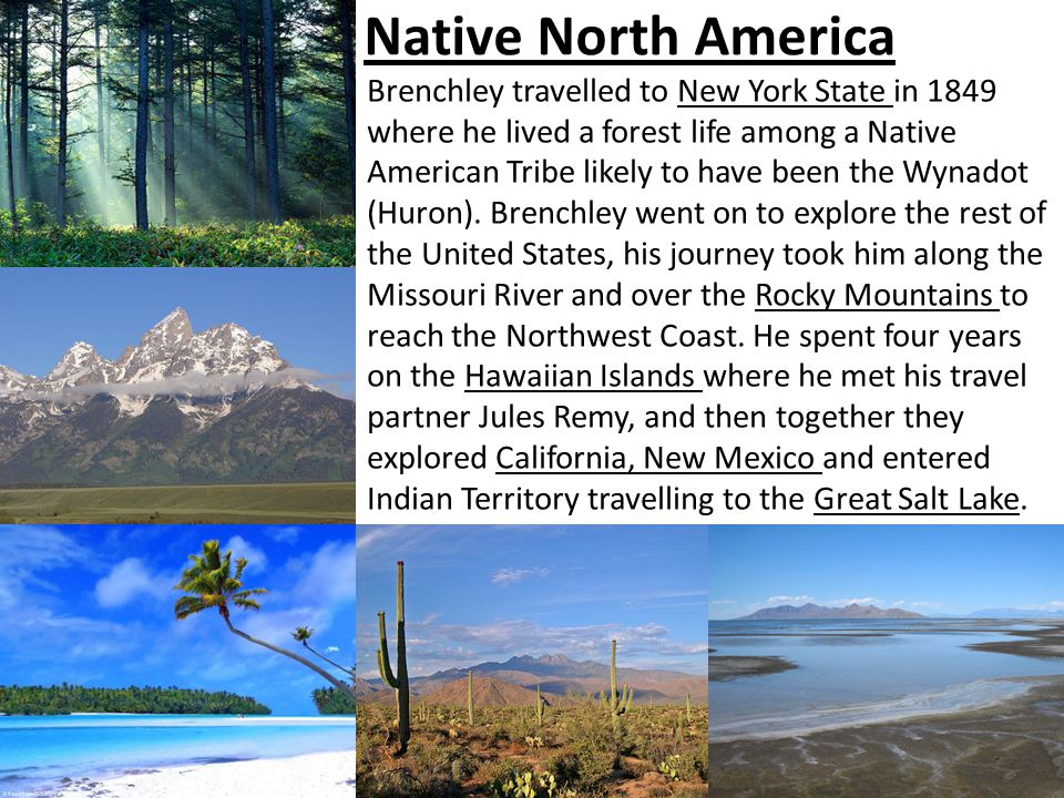 Native North America Brenchley travelled to New York State in 1849 where he lived a forest life among a Native American Tribe likely to have been the Wynadot (Huron).