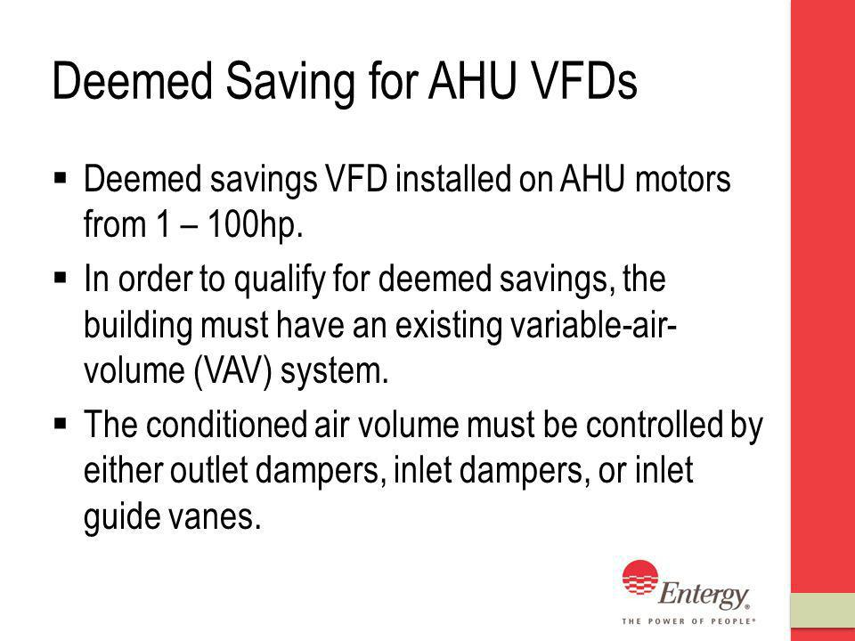 Deemed Saving for AHU VFDs Deemed savings VFD installed on AHU motors from 1 – 100hp.