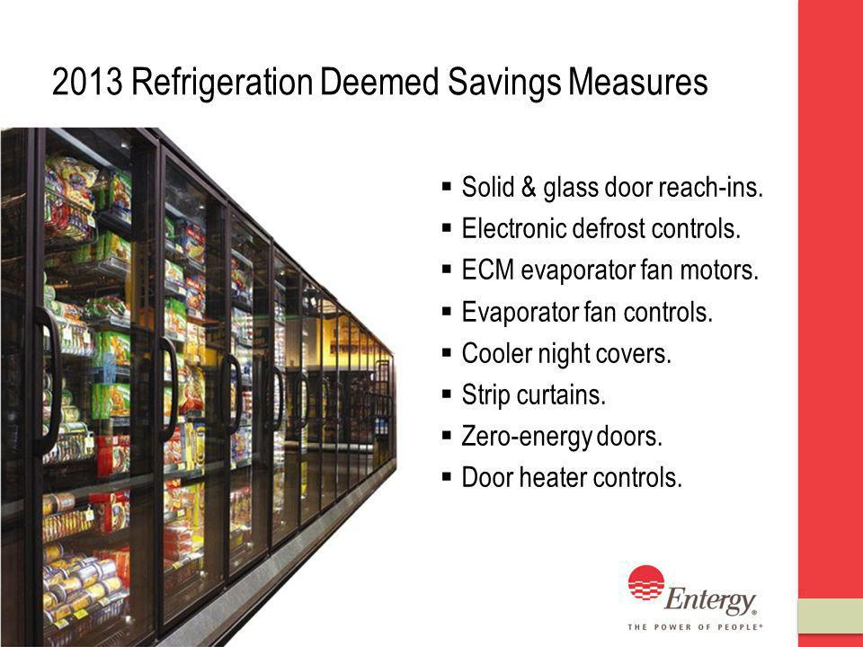 2013 Refrigeration Deemed Savings Measures Solid & glass door reach-ins.