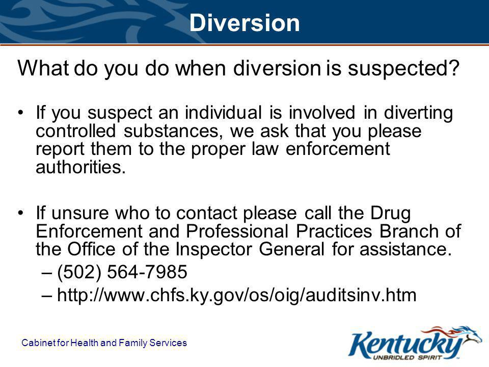 Cabinet for Health and Family Services Diversion What do you do when diversion is suspected.