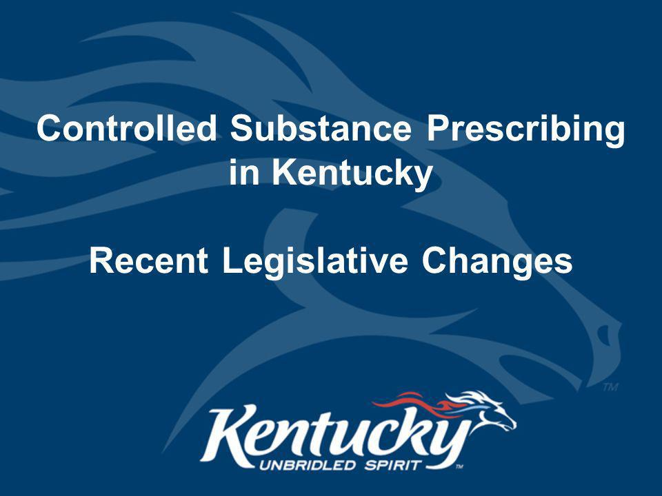 Controlled Substance Prescribing in Kentucky Recent Legislative Changes