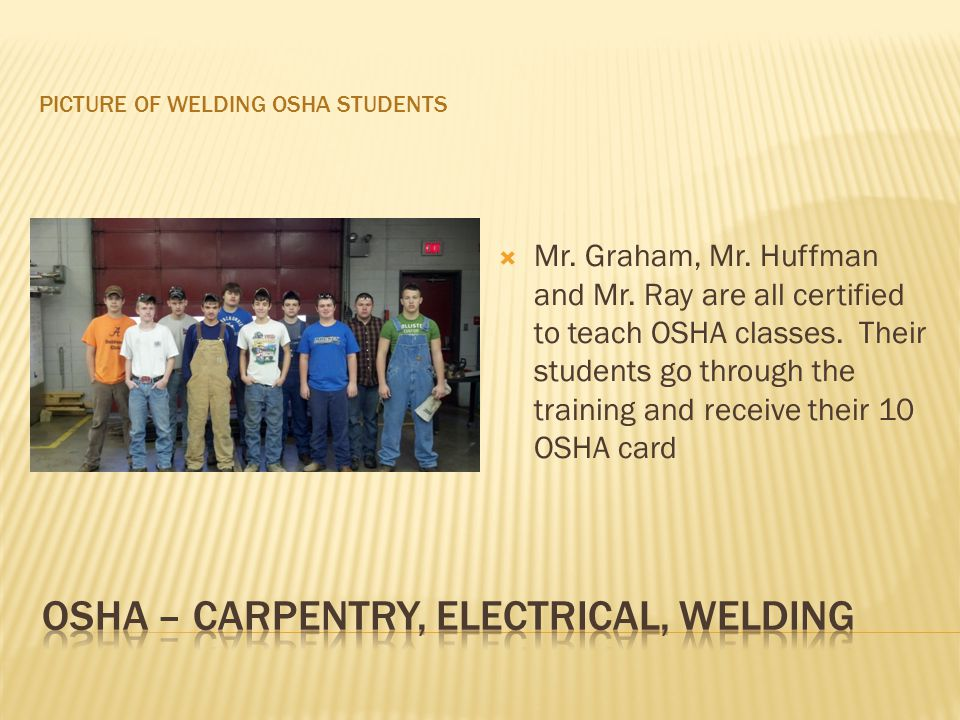 PICTURE OF WELDING OSHA STUDENTS Mr. Graham, Mr. Huffman and Mr.