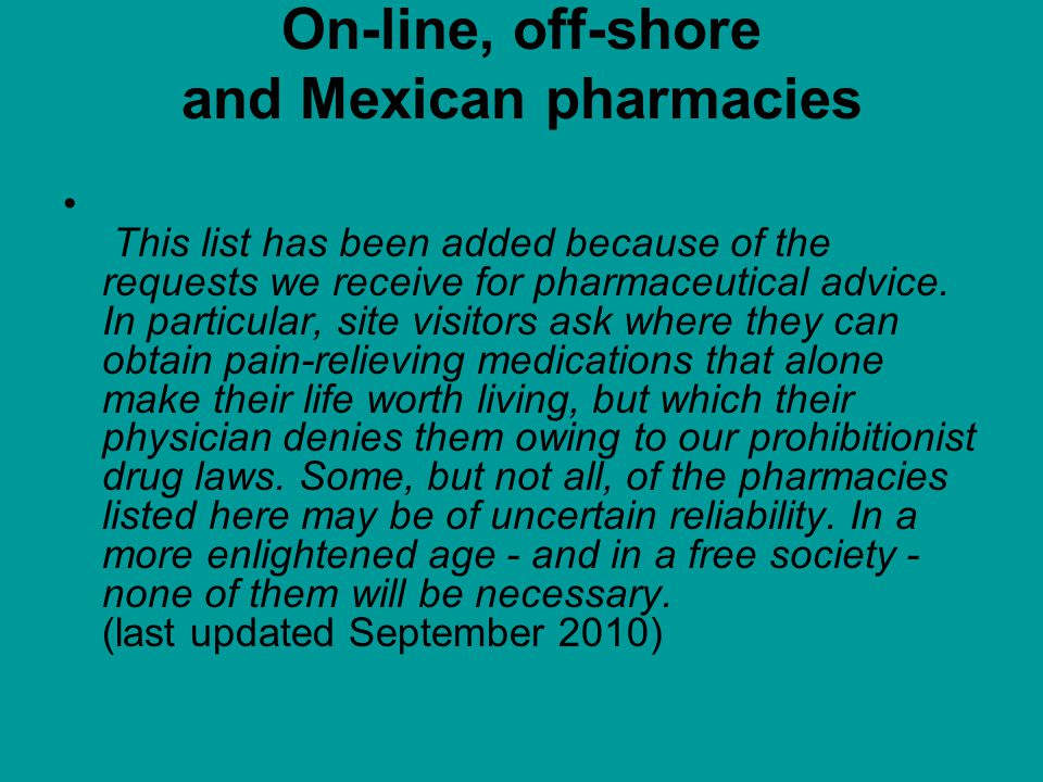 On-line, off-shore and Mexican pharmacies This list has been added because of the requests we receive for pharmaceutical advice.