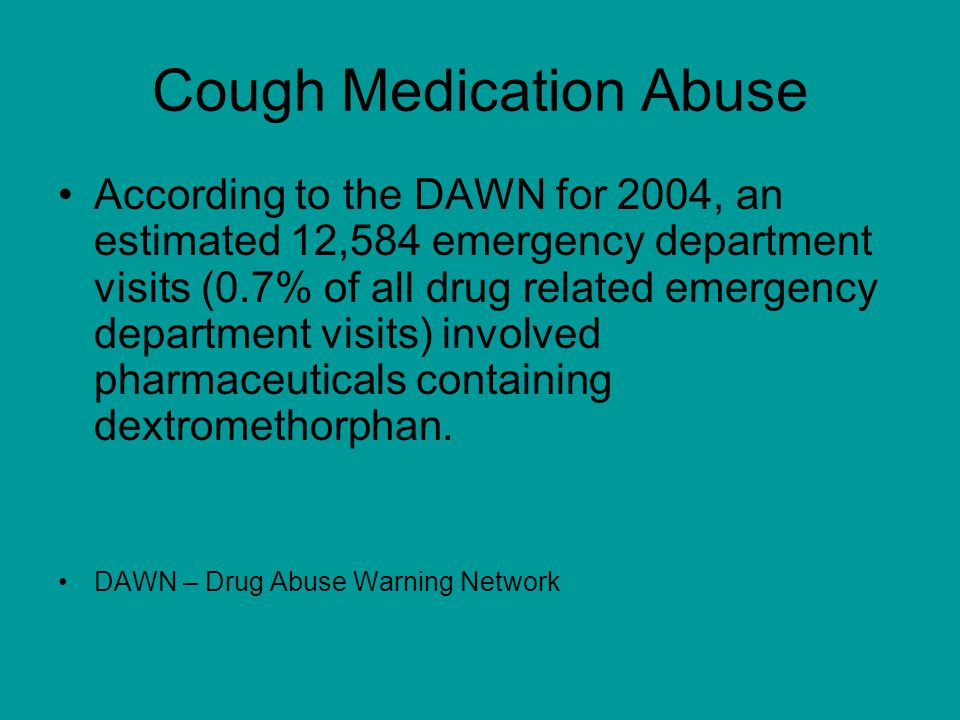 Cough Medication Abuse According to the DAWN for 2004, an estimated 12,584 emergency department visits (0.7% of all drug related emergency department visits) involved pharmaceuticals containing dextromethorphan.