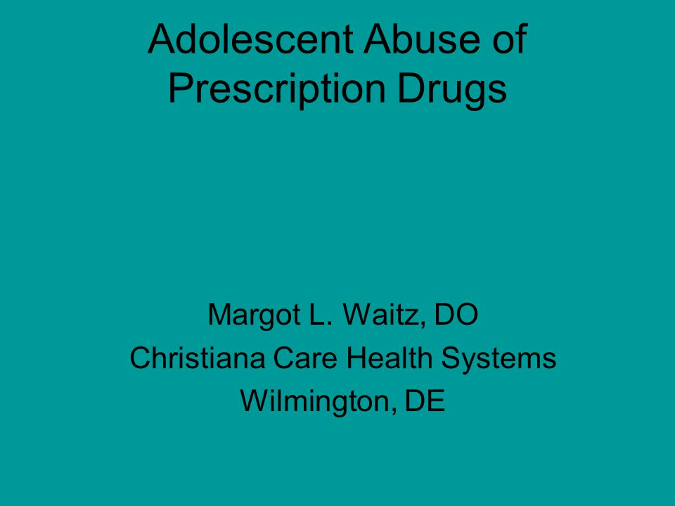 Adolescent Abuse of Prescription Drugs Margot L.