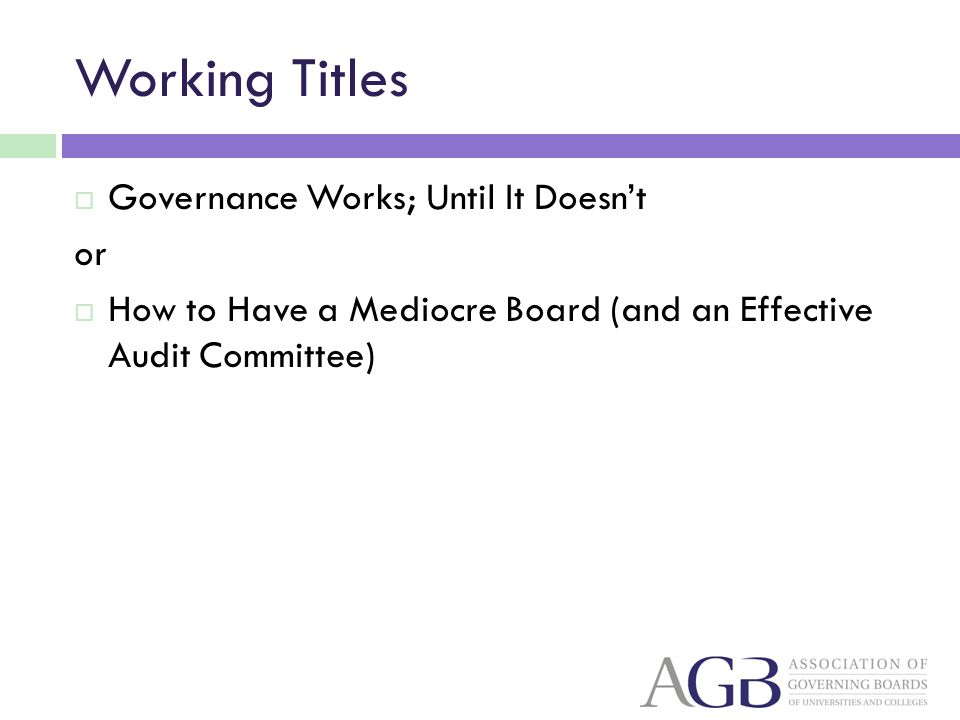 Working Titles Governance Works; Until It Doesnt or How to Have a Mediocre Board (and an Effective Audit Committee)