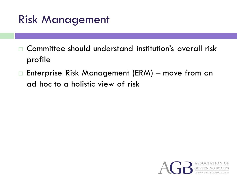 Risk Management Committee should understand institutions overall risk profile Enterprise Risk Management (ERM) – move from an ad hoc to a holistic view of risk 26