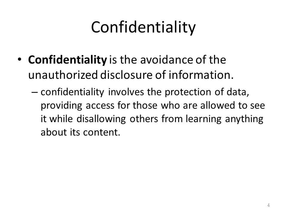 Confidentiality Confidentiality is the avoidance of the unauthorized disclosure of information.