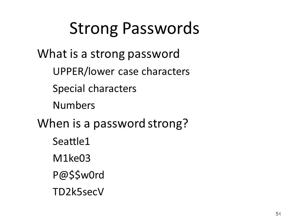 54 Strong Passwords What is a strong password – UPPER/lower case characters – Special characters – Numbers When is a password strong.