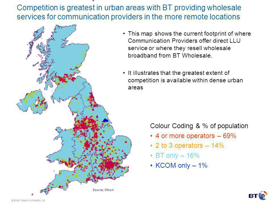© British Telecommunications plc Competition is greatest in urban areas with BT providing wholesale services for communication providers in the more remote locations This map shows the current footprint of where Communication Providers offer direct LLU service or where they resell wholesale broadband from BT Wholesale.