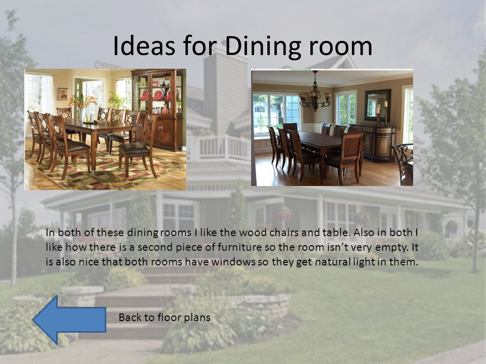 Ideas for Dining room In both of these dining rooms I like the wood chairs and table.